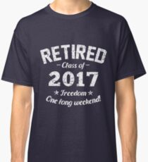 Retired 2017 Shirt: Funny Retirement Gift T-Shirt Classic T-Shirt