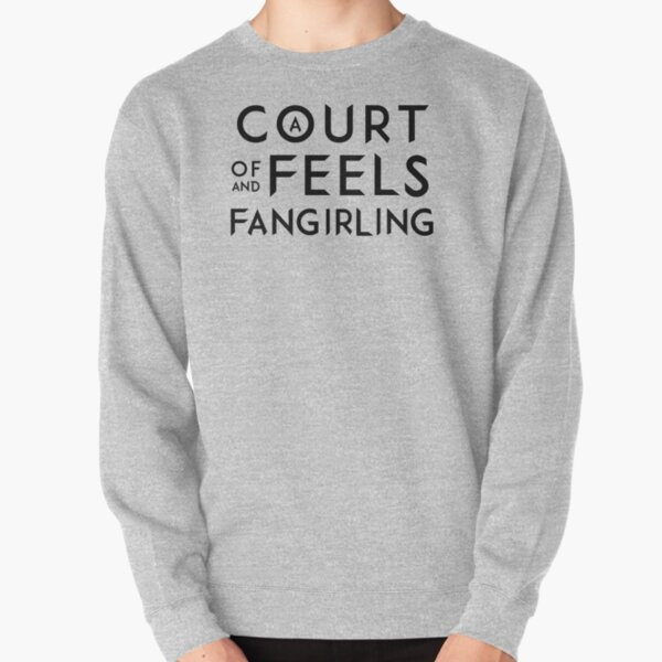 A Court of Feels and Fangirling - ACOWAR - ACOMAF Pullover Sweatshirt