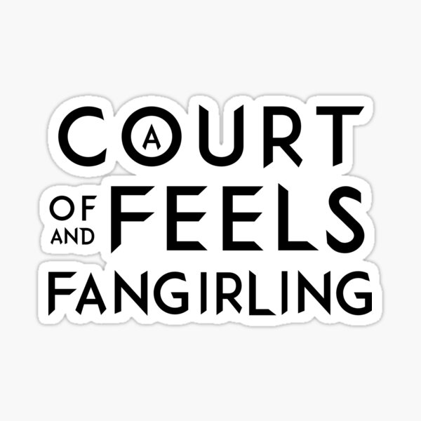 A Court of Feels and Fangirling - ACOWAR - ACOMAF Sticker