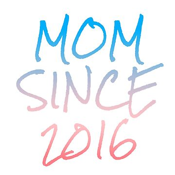 Mom since 2016 by MamaTees