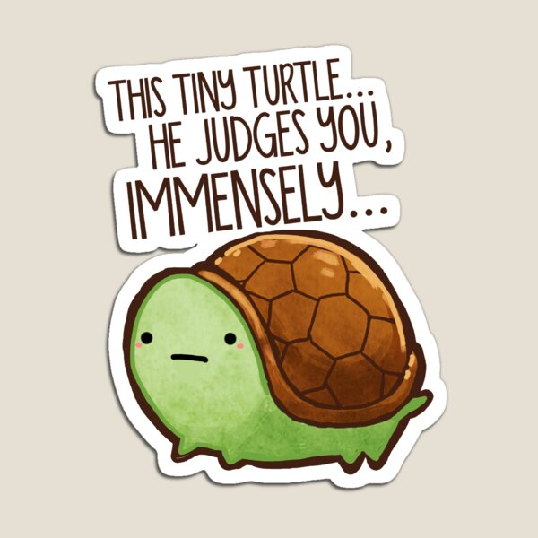 This turtle.. he judges you. Magnet