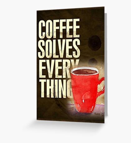 Coffee ... solves everything! Greeting Card