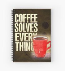 Coffee ... solves everything! Spiral Notebook