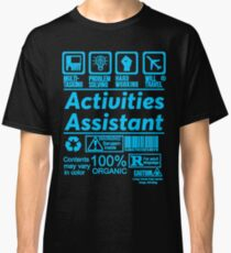 ACTIVITIES ASSISTANT LATEST DESIGN FIND MORE HERE: https://goo.gl/YpYcDQ Classic T-Shirt