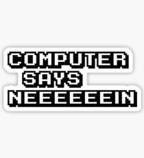 Computer says neeeeeein. Little britain. Sticker