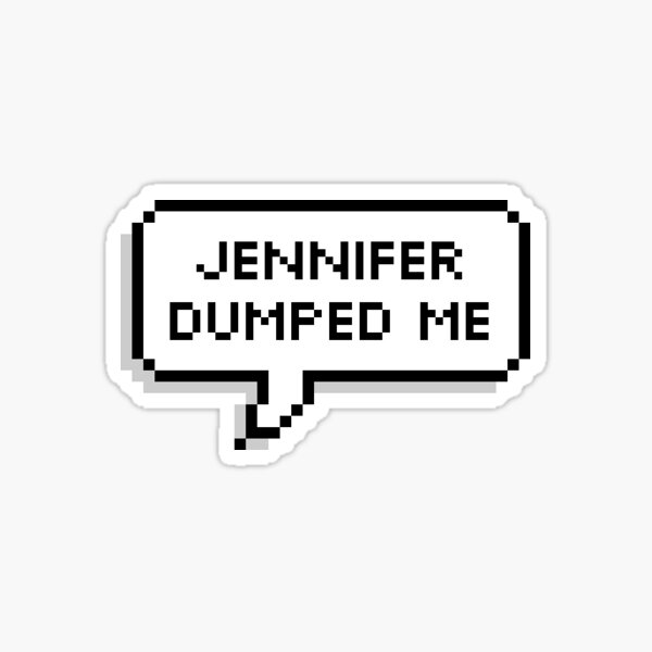 jennifer dumped me Sticker