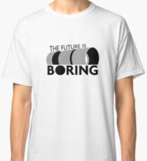 The Future is Boring Classic T-Shirt