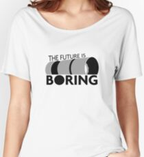 The Future is Boring Women's Relaxed Fit T-Shirt
