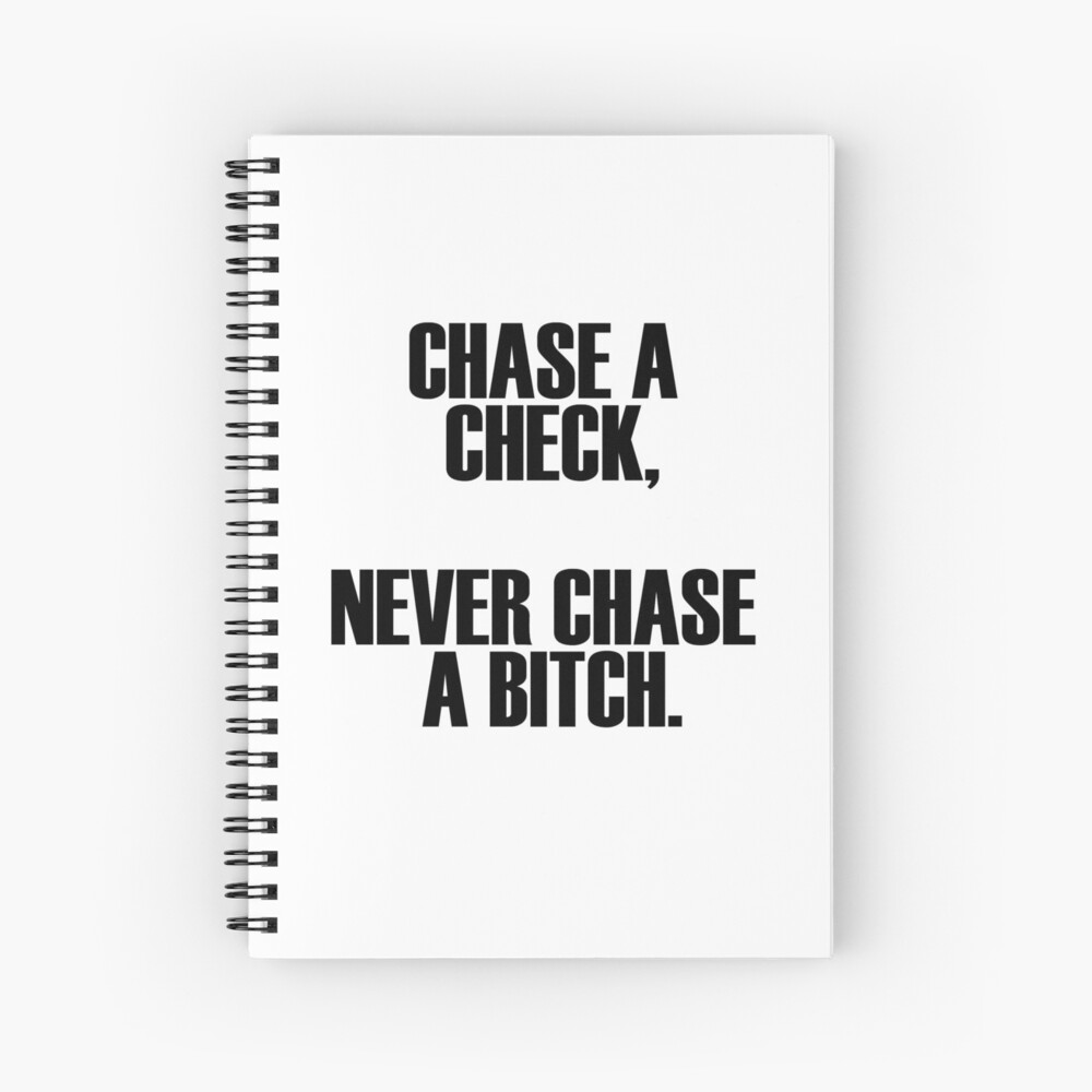 A bitch chase never Chase A