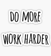 DO MORE WORK HARDER Sticker