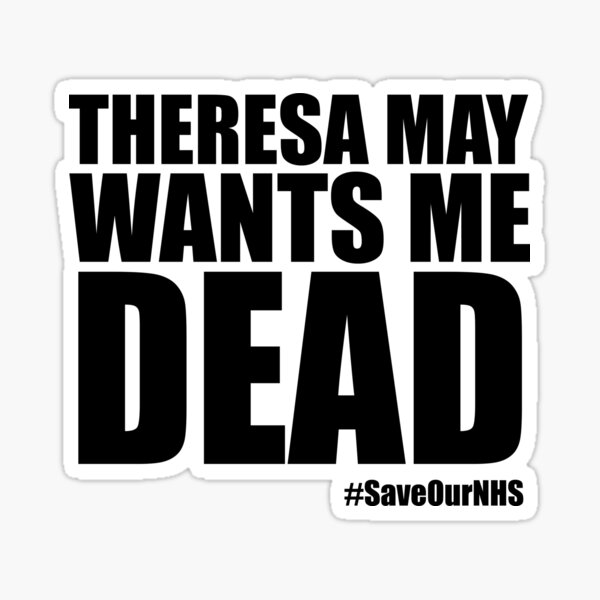 Theresa May Wants Me Dead Sticker