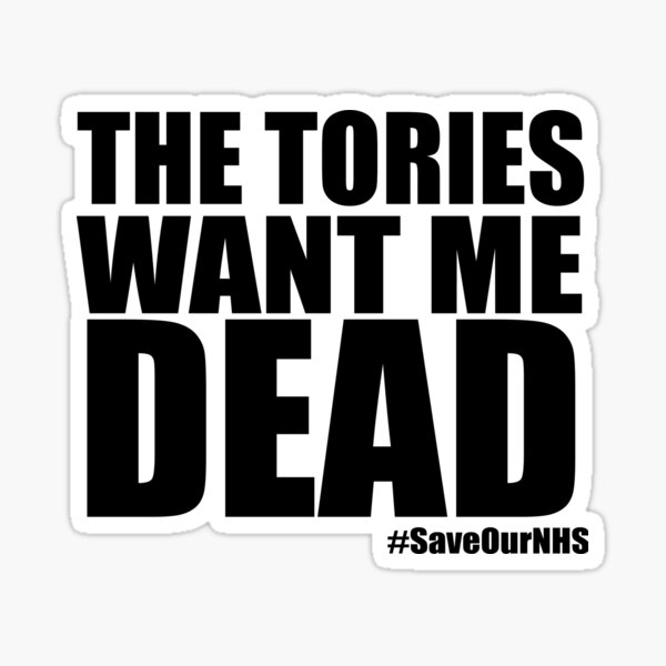 The Tories Want Me Dead Sticker