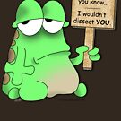 I Wouldn't Dissect You! by Crockpot