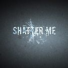 Shatter Me series by Stars and Codes
