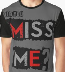 Did You MISS ME? Graphic T-Shirt