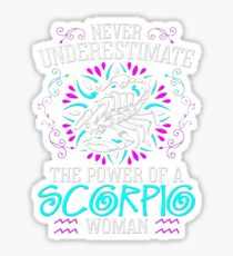 Never Underestimate the power of a Scorpio Woman -Best Design Sticker