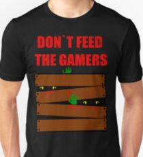 DON'T FEED THE GAMERS  Unisex T-Shirt