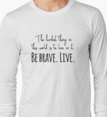 Buffy quotes - Be brave. Live.  Long Sleeve T-Shirt