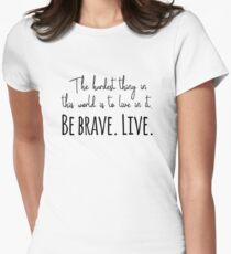 Buffy quotes - Be brave. Live.  T-Shirt