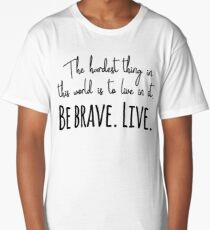 Buffy quotes - Be brave. Live.  Long T-Shirt
