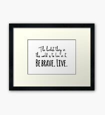 Buffy quotes - Be brave. Live.  Framed Print