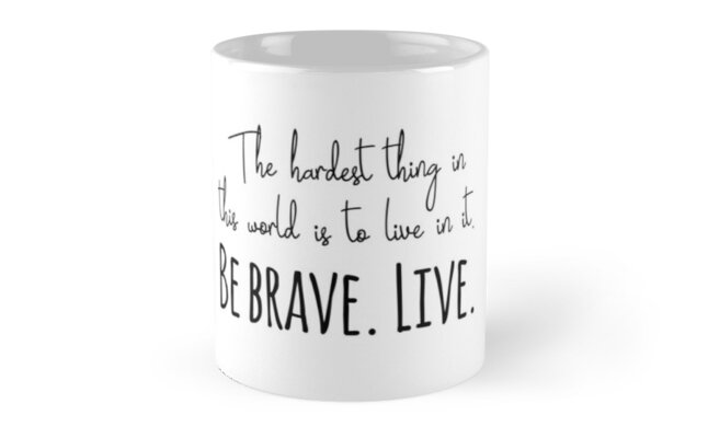 Buffy quotes - Be brave. Live.  by Quotation  Park