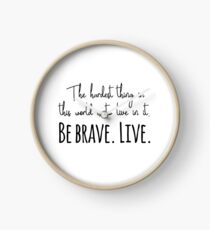 Buffy quotes - Be brave. Live.  Clock