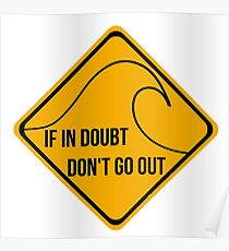 If in doubt, don't go out surfing sign. Poster