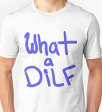 oh what a DILF T-Shirt