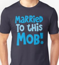 MARRIED to this MOB! T-Shirt