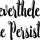 Nevertheless She Persisted by EthosWear