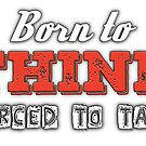 Born To Think - Forced To Talk by IntrovertInside