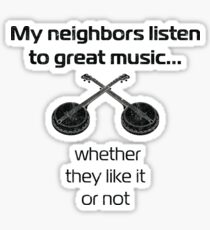 Banjo players | My neighbors listen to great music Sticker