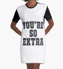 You're so extra Graphic T-Shirt Dress
