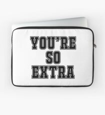 You're so extra Laptop Sleeve