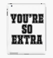 You're so extra iPad Case/Skin