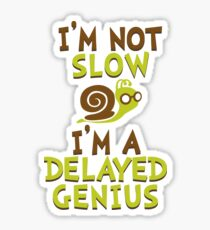 I'm Not Slow, I'm A Delayed Genius College Life Expert Prodigy Humor Sticker