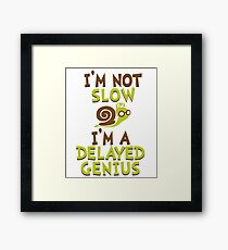 I'm Not Slow, I'm A Delayed Genius College Life Expert Prodigy Humor Framed Print