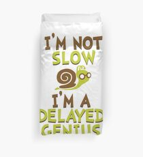 I'm Not Slow, I'm A Delayed Genius College Life Expert Prodigy Humor Duvet Cover