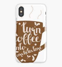 I Turn Coffee Into Architecture Design iPhone Case/Skin