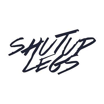 SHUT UP LEGS by luananapolitano
