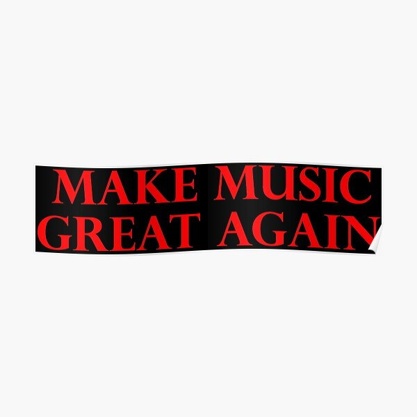 MAKE MUSIC GREAT AGAIN - Art By Kev G Poster