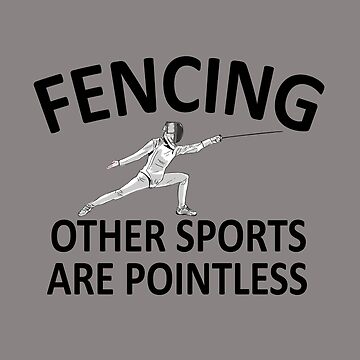 Fencing Other Sports Pointless by MileHighTees