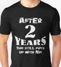 after 2 years she still puts up with me T-Shirt