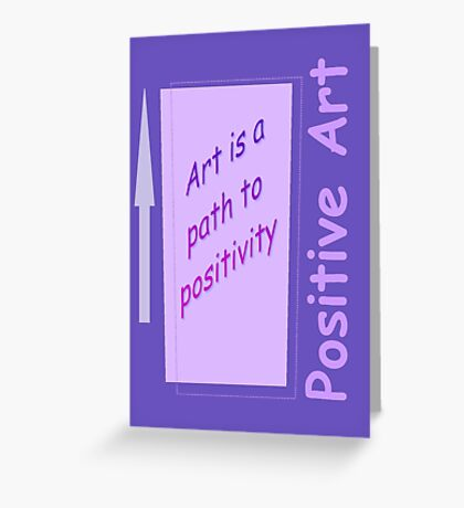 Art is the Path to Positivity - Purple Greeting Card