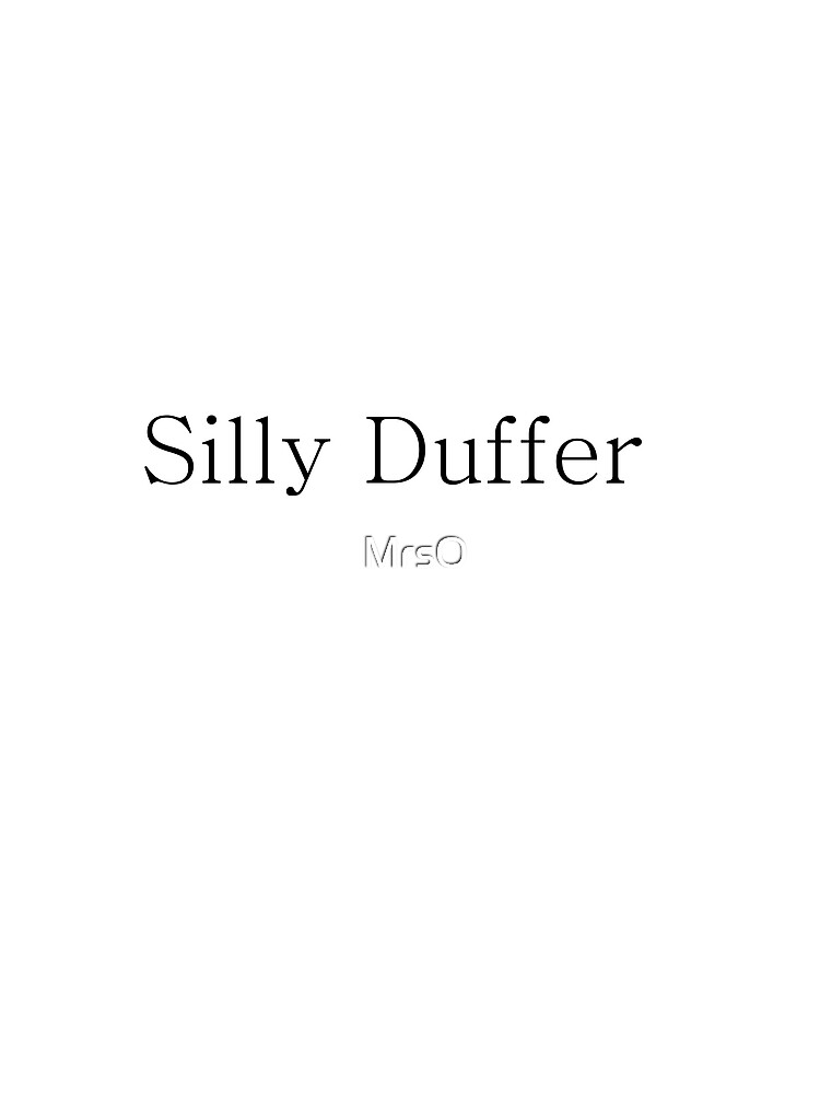 Silly Duffer by MrsO