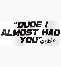 Dude i almost had you (black) Poster