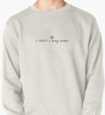 Die schwere Last eines Herzens (gedämpft) Sweatshirt