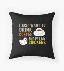I Just Want To Drink Coffee Pet My Chickens Funny Throw Pillow