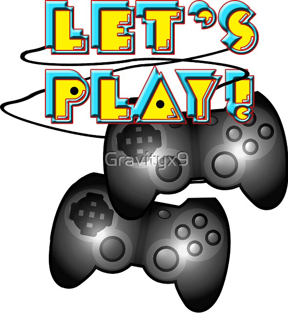 Let's Play Video Games! by Gravityx9